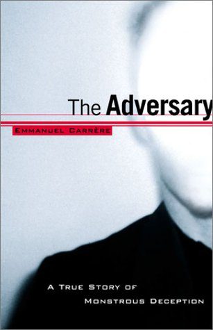 The Adversary: A True Story of Monstrous Deception: Carrère, Emmanuel