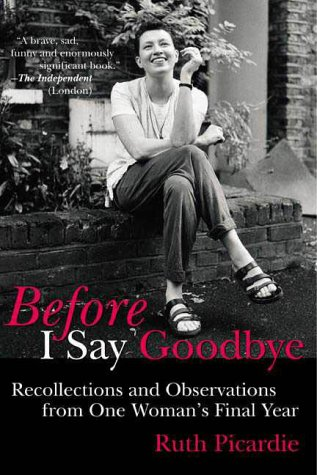 9780805066128: Before I Say Goodbye: Recollections and Observations from One Woman's Final Year