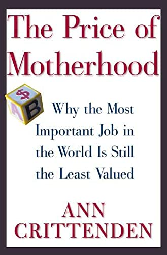 9780805066180: The Price of Motherhood: Why the Most Important Job in the World is Still the Least Valued