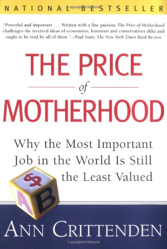 9780805066197: The Price of Motherhood: Why the Most Important Job in the World is Still the Least Valued