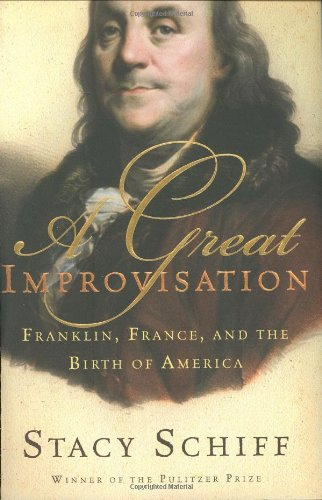 A Great Improvisation; Franklin, France, and the Birth of America: SCHIFF, Stacy
