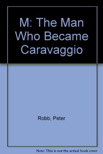9780805066371: M: The Man Who Became Caravaggio