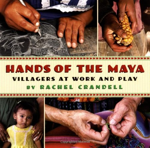 Hands of the Maya : Villagers at Work and Play