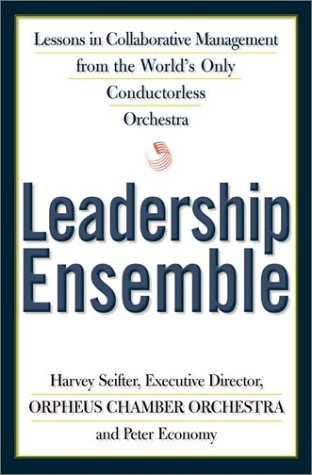 9780805066920: Leadership Ensemble: Lessons in Collaborative Management from the World's Only Conductorless Orchestra