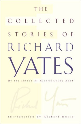 The Collected Stories of Richard Yates: Yates, Richard