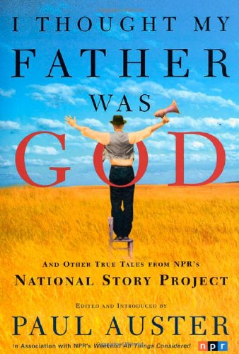 9780805067149: I Thought My Father Was God: And Other True Tales from Npr's National Story Project