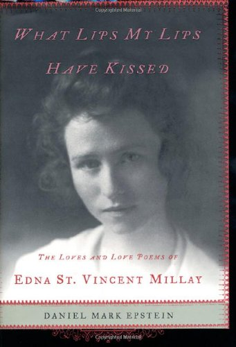 9780805067279: What Lips My Lips Have Kissed: The Loves and Love Poems of Edna St. Vincent Millay