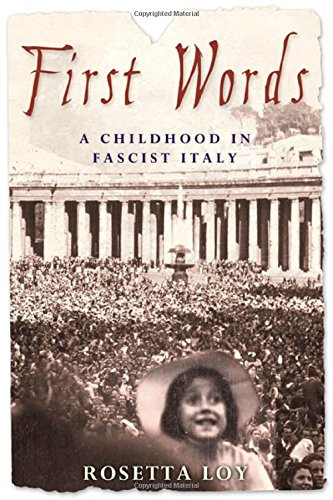 First Words: A Childhood in Fascist Italy: Loy, Rosetta; Conti,