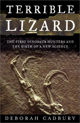 Terrible Lizard: The First Dinosaur Hunters and the Birth of a New Science (0805067728) by Cadbury, Deborah