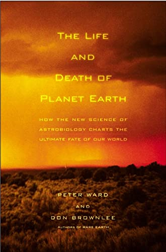 9780805067811: The Life and Death of Planet Earth: How the New Science of Astrobiology Charts the Ultimate Fate of Our World
