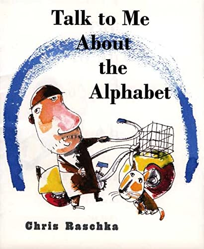 Talk to Me About the Alphabet (9780805067828) by Chris Raschka