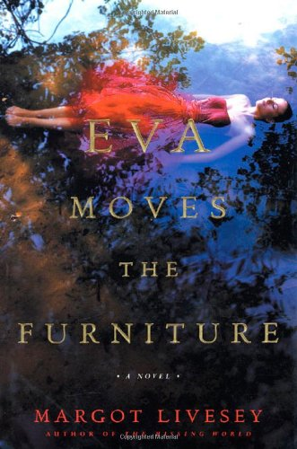 Eva Moves the Furniture A Novel: Livesey, Margot