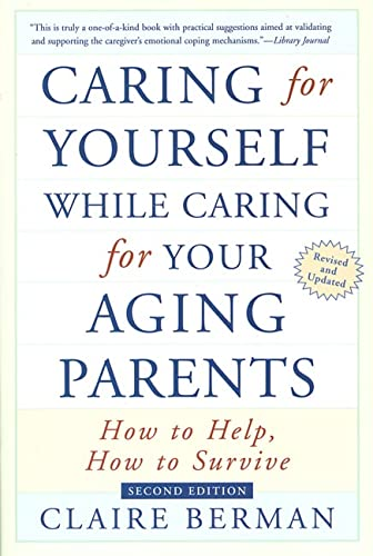 9780805068047: Caring for Yourself While Caring for Your Aging Parents: How to Help, How to Survive
