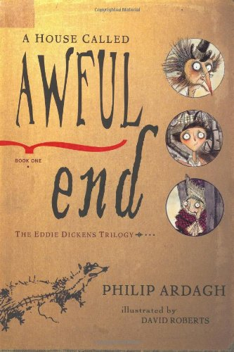 A House Called Awful End: The Eddie Dickens Trilogy: Ardagh, Philip