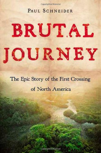 9780805068351: Brutal Journey: The Epic Story of the First Crossing of North America