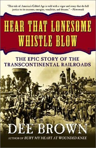 9780805068924: Hear That Lonesome Whistle Blow: The Epic Story of the Transcontinental Railroads