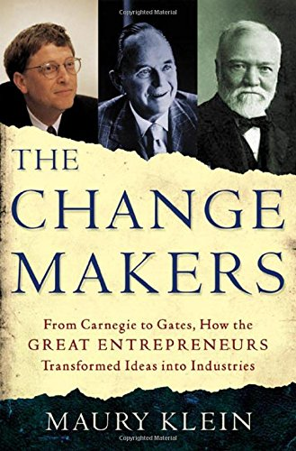 9780805069143: The Change Makers: From Carnegie to Gates, How the Great Entrepreneurs Transformed Ideas into Industries