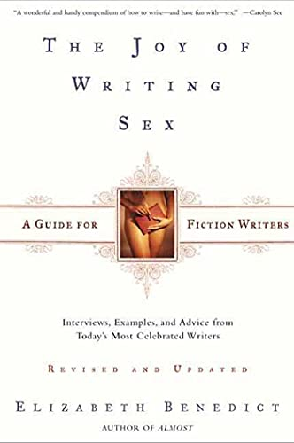 The Joy of Writing Sex: A Guide: Elizabeth Benedict