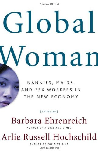 Global Woman : Nannies, Maids, and Sex: Barbara Ehrenreich; Arlie