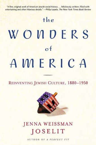 The Wonders of America: Reinventing Jewish Culture, 1880 to 1950