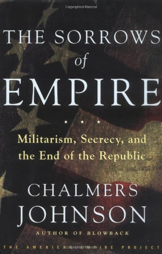 The Sorrows of Empire: Militarism, Secrecy, and the End of the Republic (9780805070040) by Johnson, Chalmers
