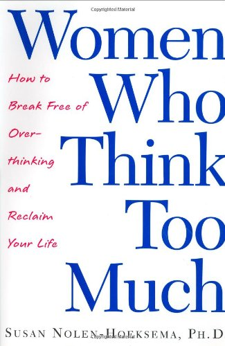 9780805070187: Women Who Think Too Much: How to Break Free of Overthinking and Reclaim Your Life