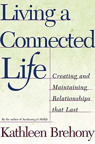 9780805070231: Living a Connected Life: Creating and Maintaining Relationships That Last