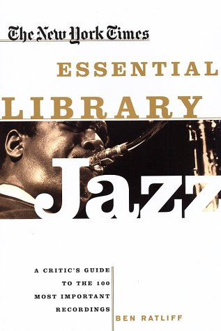 9780805070682: The New York Times Essential Library: Jazz: A Critic's Guide to the 100 Most Important Recordings