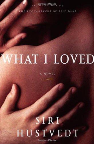 What I Loved: A Novel: Siri Hustvedt