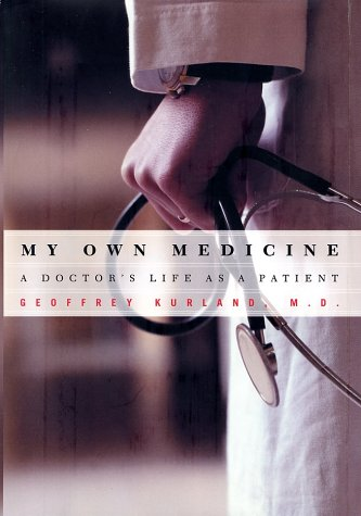 9780805071719: My Own Medicine: A Doctor's Life as a Patient