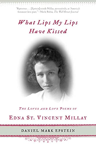 9780805071818: What Lips My Lips Have Kissed: The Loves and Love Poems of Edna St. Vincent Millay