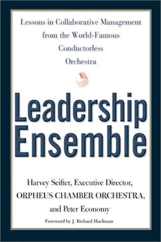 9780805071863: Leadership Ensemble: Lessons in Collaborative Management from the World-Famous Conductorless Orchestra