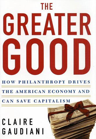 9780805071962: The Greater Good: How Philanthropy Drives the American Economy and Can Save Capitalism