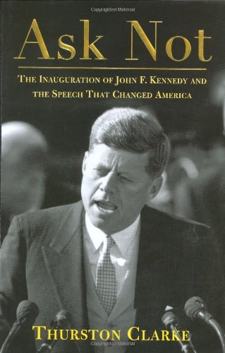 9780805072136: Ask Not: The Inauguration of John F. Kennedy and the Speech That Changed America