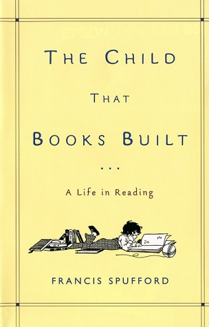 9780805072150: The Child That Books Built: A Life in Reading