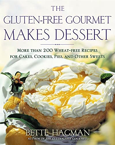 9780805072761: The Gluten-free Gourmet Makes Dessert: More Than 200 Wheat-free Recipes for Cakes, Cookies, Pies and Other Sweets