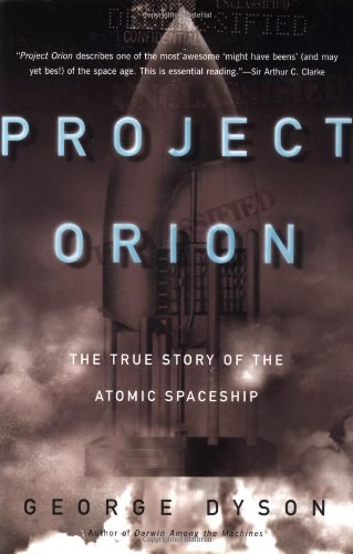 9780805072846: Project Orion: The True Story of the Atomic Spaceship