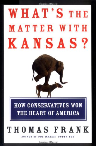 9780805073393: What's the Matter With Kansas: How Conservatives Won the Heart of America