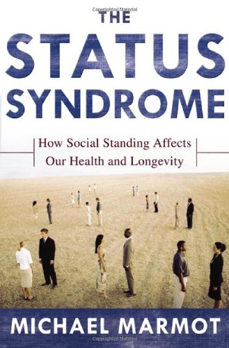 9780805073706: The Status Syndrome: How Social Standing Affects Our Health and Longevity