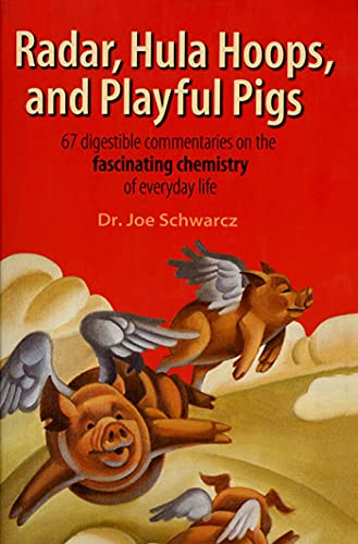 9780805074079: Radar, Hula Hoops, and Playful Pigs: 67 Digestible Commentaries on the Fascinating Chemistry of Everyday Life