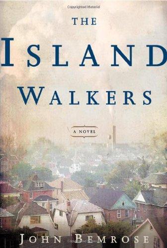 The Island Walkers: A Novel: John Bemrose