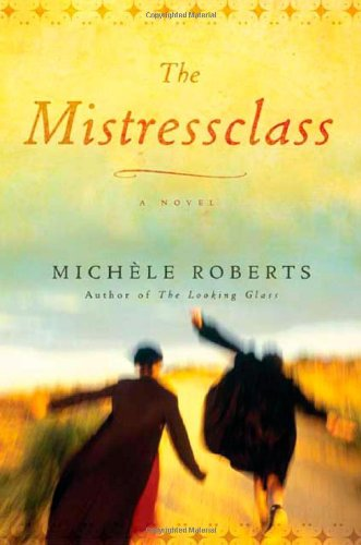 The Mistressclass: A Novel (0805074406) by Michèle Roberts