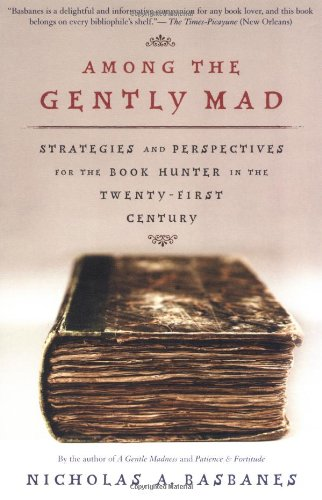 9780805074413: Among the Gently Mad: Strategies and Perspectives for the Book Hunter in the 21st Century (A John Macrae/owl Book)