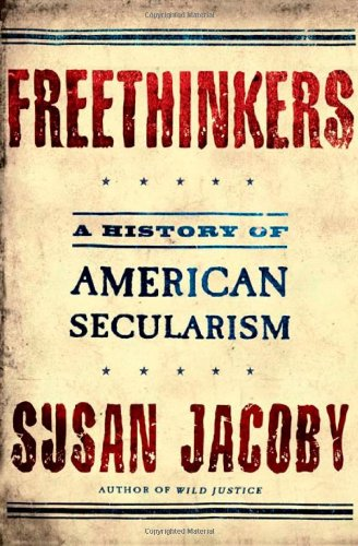 FREETHINKERS A History of American Secularism