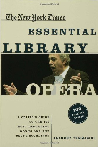 The New York Times Essential Library: Opera: A Critic's Guide to the 100 Most Important Works ...