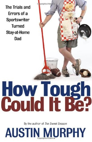 9780805074802: How Tough Could It Be?: The Trials and Errors of a Sportswriter Turned Stay-At-Home Dad