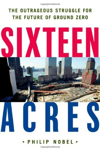 9780805074949: Sixteen Acres: Architecture and the Outrageous Struggle for the Future of Ground Zero