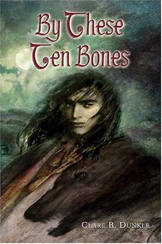 By These Ten Bones: Dunkle, Clare B.