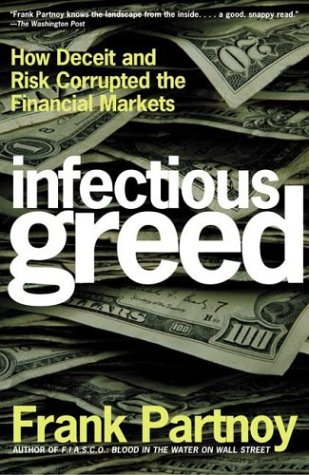9780805075106: Infectious Greed: How Deceit and Risk Corrupted the Financial Markets
