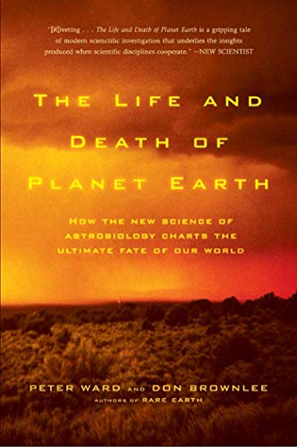 9780805075120: The Life and Death of Planet Earth: How the New Science of Astrobiology Charts the Ultimate Fate of Our World
